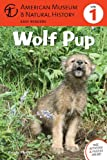 Wolf Pup: (Level 1) (Amer Museum of Nat History Easy Readers)