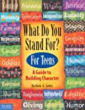 What Do You Stand For? For Teens: A Guide to