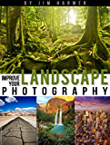 Improve Your Landscape Photography (Improve Your Photography Book 5)