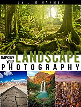 Improve Your Landscape Photography (Improve Your Photography Book 5) by [Harmer, Jim]