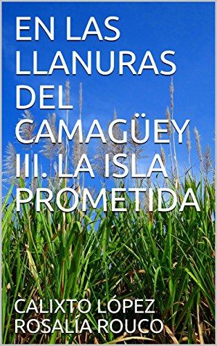 EN LAS LLANURAS DEL CAMAGÜEY III. LA ISLA PROMETIDA (Spanish Edition) by [
