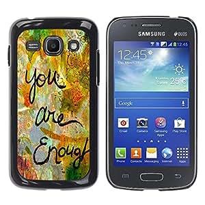 Be Good Phone Accessory // Dura Cáscara cubierta Protectora Caso Carcasa Funda de Protección para Samsung Galaxy Ace 3 GT-S7270 GT-S7275 GT-S7272 // Are Enough Love Quote Paint Funny
