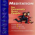 Meditation for Extremely Busy People: First and Second presentation Audiobook by Brahma Kumaris Narrated by  Sister Jayanti, Mike George
