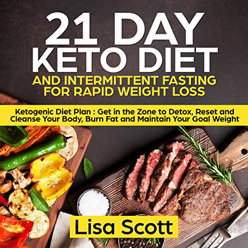 21 Day Keto Diet and Intermittent Fasting For Rapid Weight Loss: Ketogenic Diet Plan : Get in the Zone to Detox, Reset and Cleanse Your Body, Burn Fat and Maintain Your Goal Weight (English Edition)