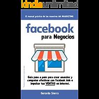 Facebook para Negocios.: Guía paso a paso para crear anuncios y campañas efectivas con Facebook Ads e impulsar tus…