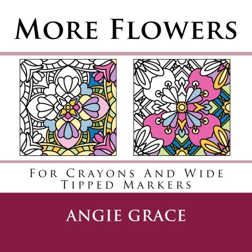 More Flowers (For Crayons And Wide Tipped Markers) (Angie