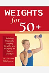 Weights for 50+: Building Strength, Staying Healthy and Enjoying an Active Lifestyle Kindle Edition