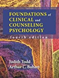 Foundations of Clinical and Counseling Psychology, Todd, Judith and Bohart, Arthur C., 1577664108