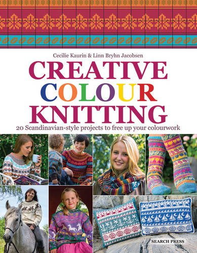Creative Colour Knitting: 20 Scandinavian-Style Projects to Free Up Your Colourwork