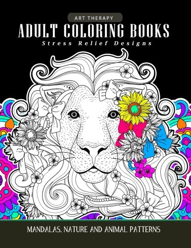 Adults Coloring Books: Art Therapy Mandala Nature and Animal Pattern (Lion, Tiger, Horse, Bird and Friend) ()