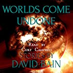 Worlds Come Undone: Stories of Strange Fates | David Bain