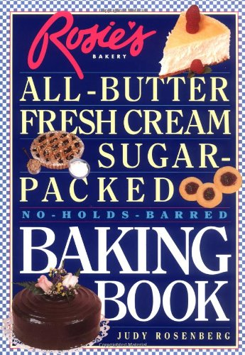 Rosie's Bakery All-Butter, Fresh Cream, Sugar-Packed, No-Holds-Barred Baking Book by Judy Rosenberg