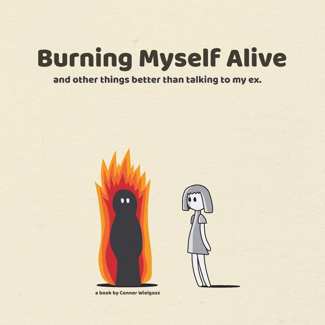 Burning Myself Alive: Connor Wielgosz: 9781387482733: Books