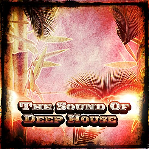 The sound of deep house 24 top songs the very best of for Very deep house music