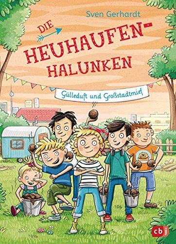 Die Heuhaufen-Halunken - Gülleduft und Großstadtmief (Die Heuhaufen-Halunken-Reihe, Band 3)