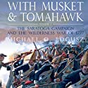 With Musket and Tomahawk Vol I: The Saratoga Campaign and the Wilderness War of 1777 Audiobook by Michael Logusz Narrated by Dennis Johnson