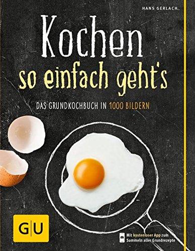 Kochen - so einfach geht's: Das Grundkochbuch in 1000 Bildern (GU Grundkochbücher) Gebundenes Buch – 7. September 2013 Hans Gerlach GRÄFE UND UNZER Verlag GmbH 3833833394 Allg. Kochbücher