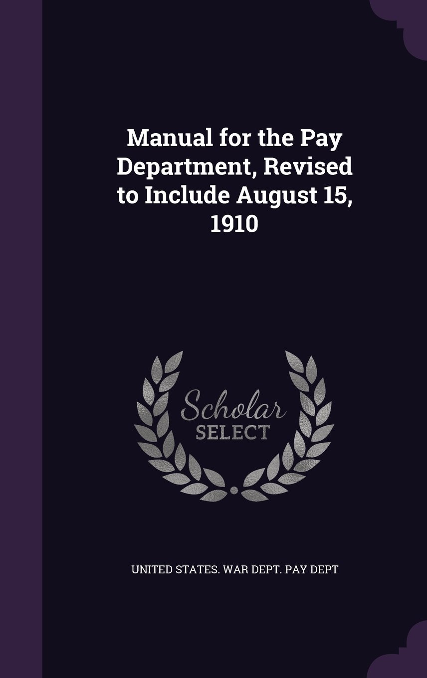 Manual for the Pay Department, Revised to Include August 15, 1910 ebook