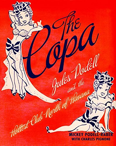 The Copa: Jules Podell and the Hottest Club North of Havana ()