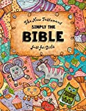 Just for Girls - Simply The Bible - New Testament: Easy Reading Font, Large Sized Bible, Dyslexie for For Dyslexic Students and Beginners: Volume 7 (Dyslexic Bibles)
