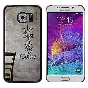 Be Good Phone Accessory // Dura Cáscara cubierta Protectora Caso Carcasa Funda de Protección para Samsung Galaxy S6 EDGE SM-G925 // The Best Is Yet To Come