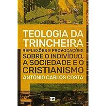 Teologia da trincheira: Reflexões e provocações sobre o indivíduo, a sociedade e o cristianismo (Portuguese Edition)