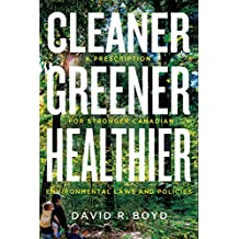 Cleaner, Greener, Healthier: A Prescription for Stronger Canadian Environmental Laws and Policies (Law and Society)