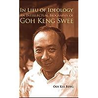 In Lieu of Ideology: An Intellectual Biography of Goh Keng Swee