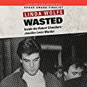 Wasted: Inside the Robert Chambers-Jennifer Levin Murder Audiobook by Linda Wolfe Narrated by Pete Cross