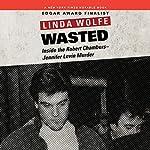 Wasted: Inside the Robert Chambers-Jennifer Levin Murder | Linda Wolfe