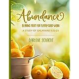 Abundance: Bearing Fruit for Every Good Work: A Study of Galatians 5:22-23