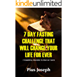 7 Day Fasting Challenge That Will Change Your Life Forever: 7 Powerful Prayers to Pray in 7 Days