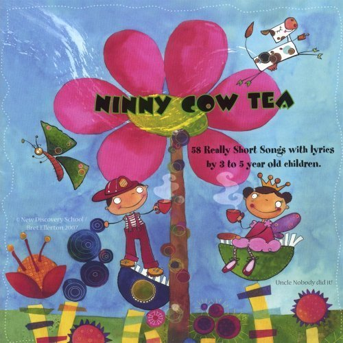 58 Really Short Songs With Lyrics By 3 to 5 Year O by Ninny Cow Tea (2007-09-18)