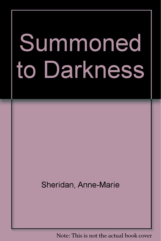 Summoned to Darkness: Anne-Marie Sheridan: 9780099294603: Amazon.com: Books