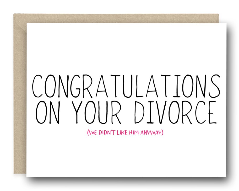 Funny Divorce Card - Congratulations On Your Divorce (We Didn't Like HIm Anyways)