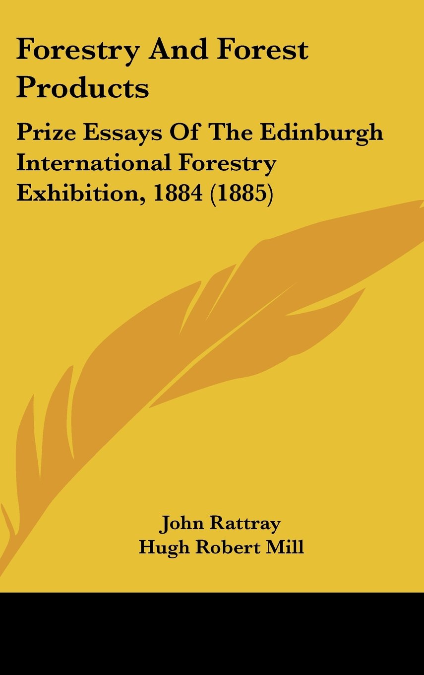 Forestry And Forest Products: Prize Essays Of The Edinburgh International Forestry Exhibition, 1884 (1885) pdf