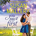 You Say It First: A Small-Town Wedding Romance (Happily Inc.) Audiobook by Susan Mallery Narrated by Tanya Eby