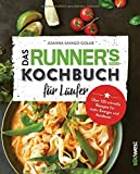Das Runner's World Kochbuch für Läufer: Über 125 schnelle Rezepte für mehr Energie und Ausdauer