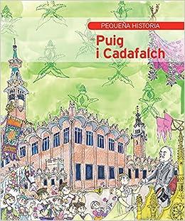 Pequeña historia de Puig i Cadafalch Pequeñas historias: Amazon.es: Alcolea i Gil, Santiago, Bayés de Luna, Pilarín, Tapia Sánchez, Sonia: Libros