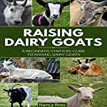 Raising Dairy Goats: A Beginners Starters Guide to Raising Dairy Goats | Nancy Ross