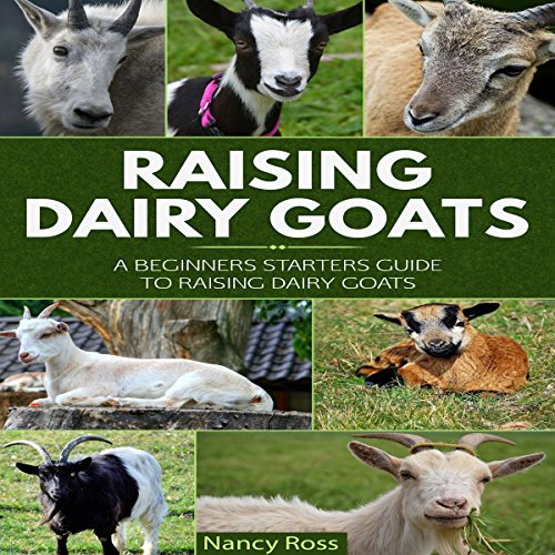 Raising Dairy Goats: A Beginners Starters Guide to Raising Dairy Goats by Nancy Ross