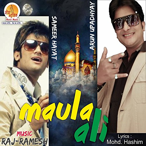 Ali Maula Qasida: Maula Ali By Sameer Hayat Arun Upadhyay On Amazon Music