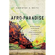 Afro-Paradise: Blackness, Violence, and Performance in Brazil