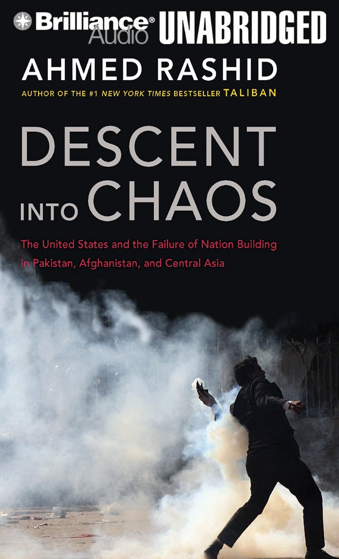 Download Descent into Chaos: The United States and the Failure of Nation Building in Pakistan, Afghanistan, and Central Asia pdf epub