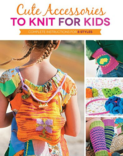 (Cute Accessories to Knit for Kids: Complete instructions for 8 styles)