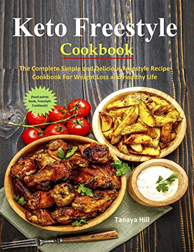 Keto Freestyle Cookbook: The Complete Simple and Delicious Freestyle Recipe Cookbook For Weight Loss and Healthy Life(food points book, Freestyle Cookbook) by Tanaya Hill