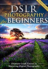 """The Original """"DSLR Photography for Beginners"""". 2017 Edition. FULL COLOR eBook!              (Please note that the  paperback version is in black and white to keep the price you pay low)                Who Else Wants to Take Mi..."""
