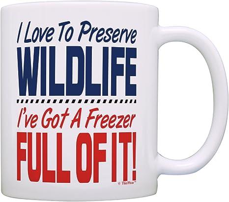 Amazon Com Hunting Mug I Love To Preserve Wildlife I Ve Got A Freezer Full Of It Deer Hunting Mugs For Men Bow Hunting Gifts For Women Hunting Cup Hunter Mug Gift Coffee Mug