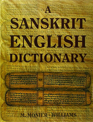 A Sanskrit English Dictionary 2005 Deluxe Edition: Etymologically and Philologically Arranged with Special Reference to