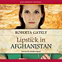 Lipstick in Afghanistan Audiobook by Roberta Gately Narrated by Mozhan Marno